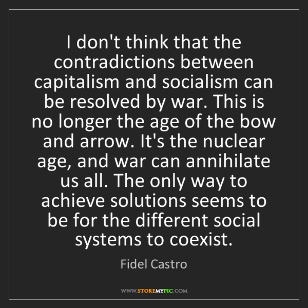 Fidel Castro: I don't think that the contradictions between capitalism...