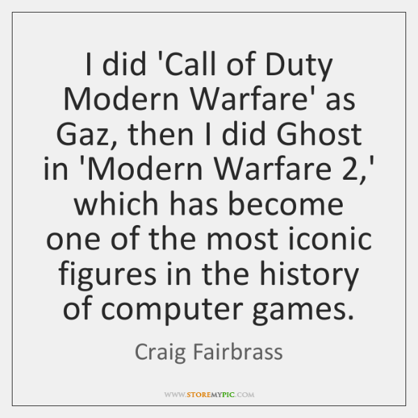 I did 'Call of Duty Modern Warfare' as Gaz, then I did ...