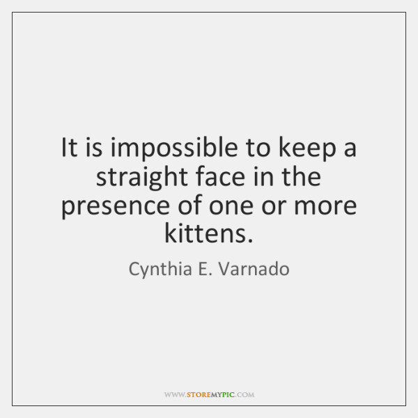 It is impossible to keep a straight face in the presence of ...