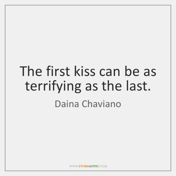 The first kiss can be as terrifying as the last.