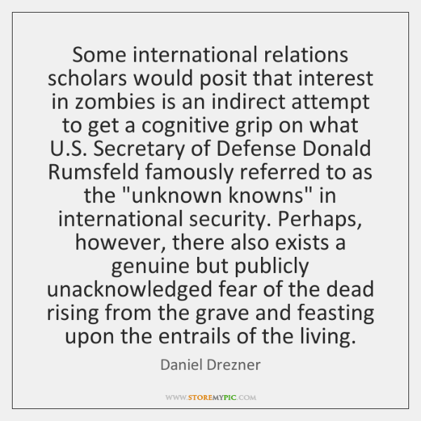Some international relations scholars would posit that interest in zombies is an ...