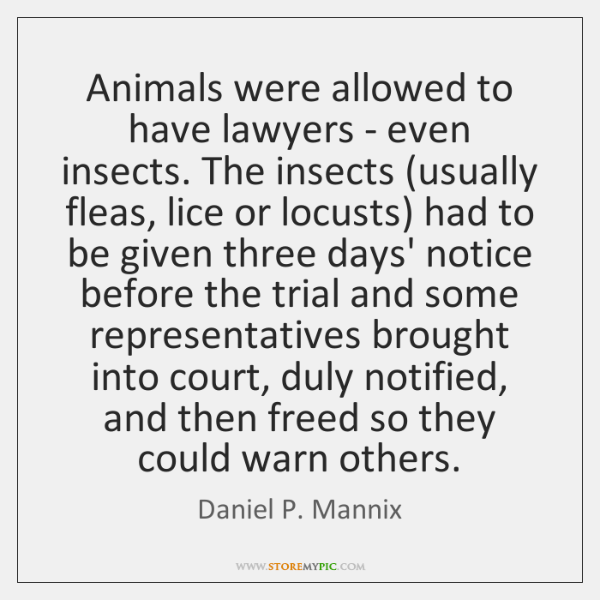 Animals were allowed to have lawyers - even insects. The insects (usually ...