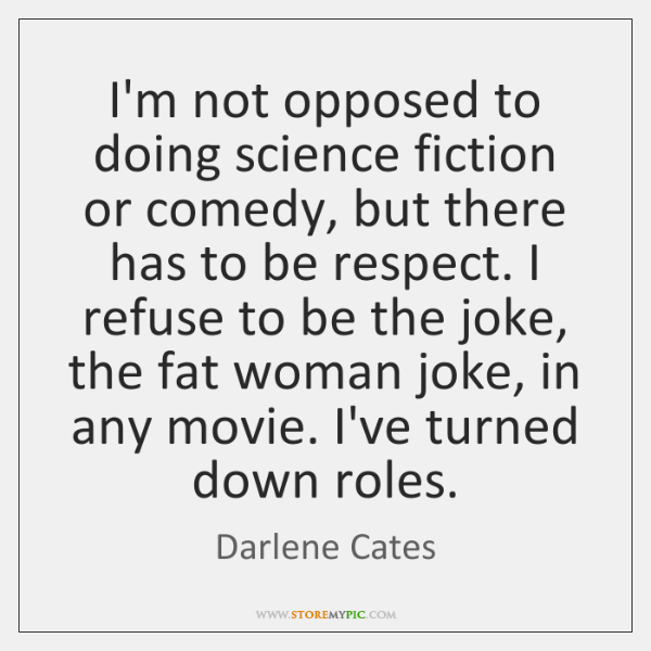 I'm not opposed to doing science fiction or comedy, but there has ...