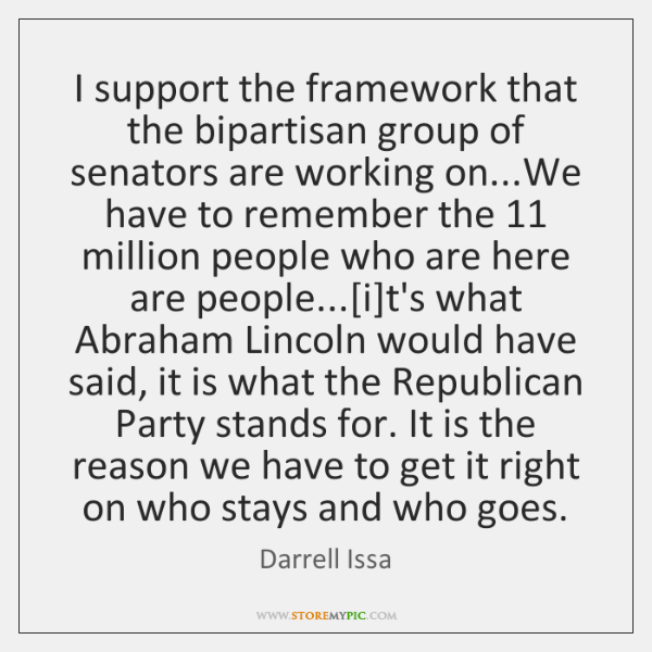 I support the framework that the bipartisan group of senators are working ...