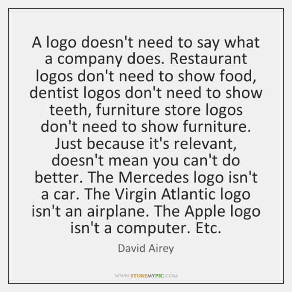 A logo doesn't need to say what a company does. Restaurant logos ...