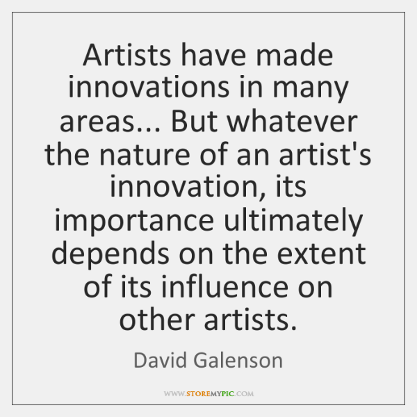 Artists have made innovations in many areas... But whatever the nature of ...