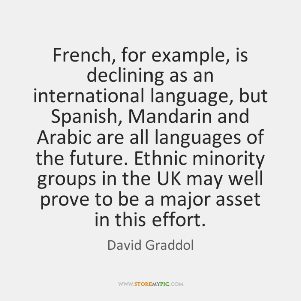 French, for example, is declining as an international language, but Spanish, Mandarin ...