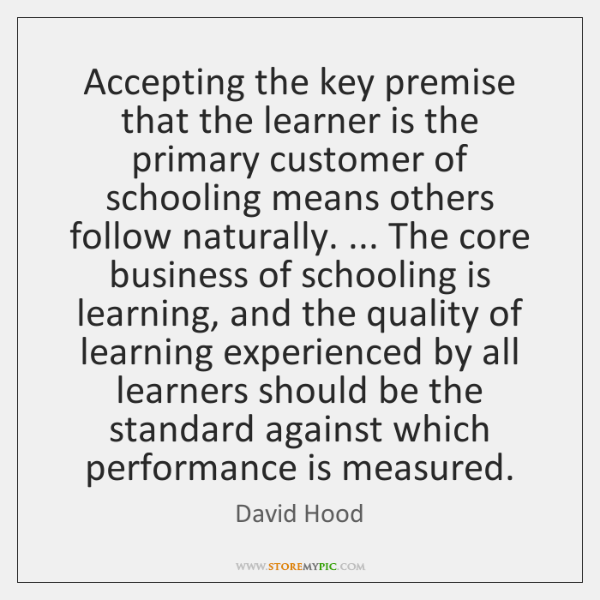 Accepting the key premise that the learner is the primary customer of ...