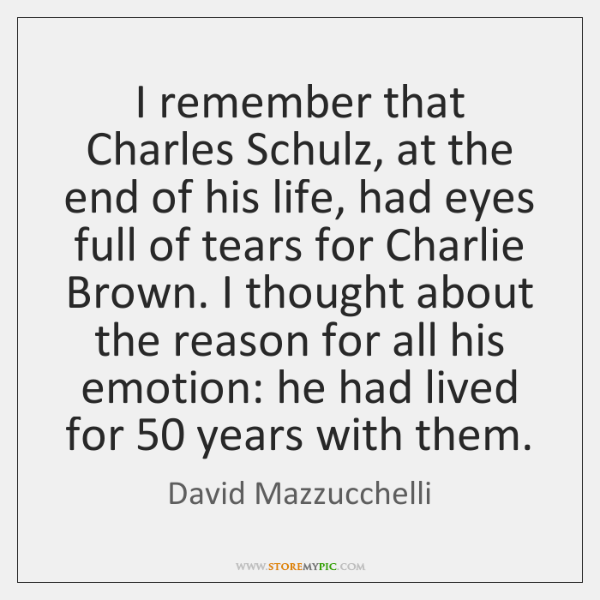I remember that Charles Schulz, at the end of his life, had ...