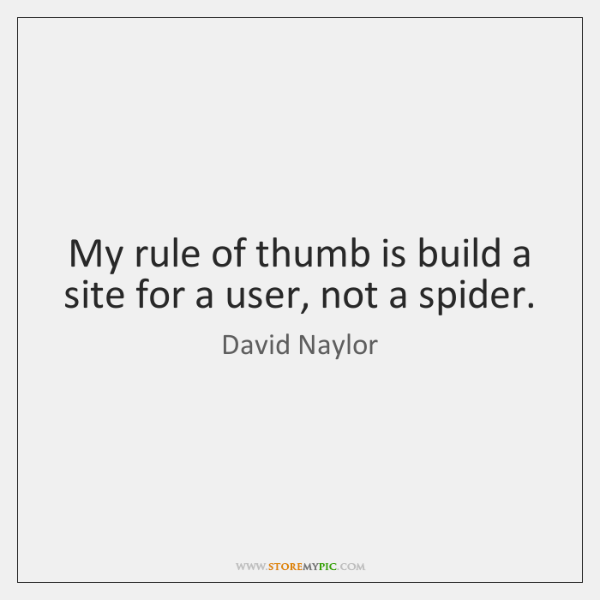 My rule of thumb is build a site for a user, not ...