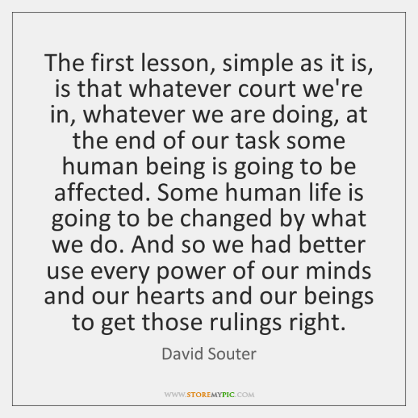The first lesson, simple as it is, is that whatever court we're ...