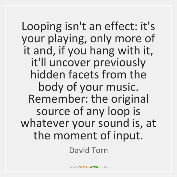 Looping isn't an effect: it's your playing, only more of it and, ...