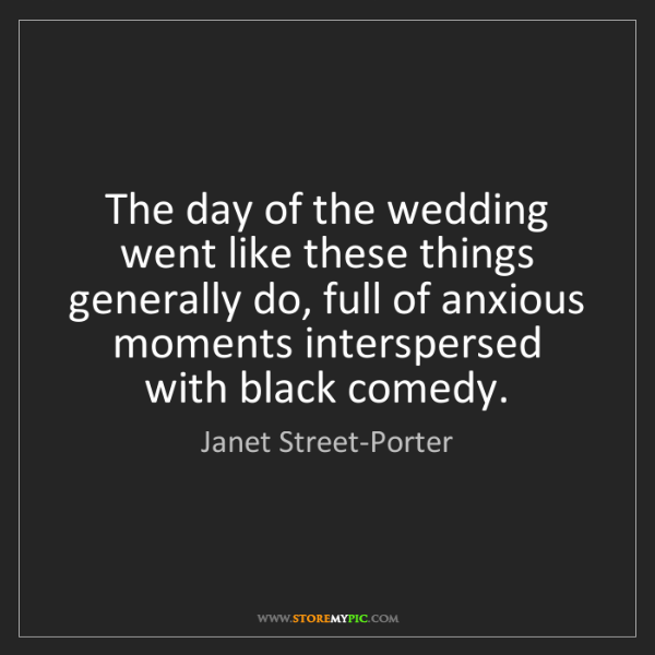 Janet Street-Porter: The day of the wedding went like these things generally...