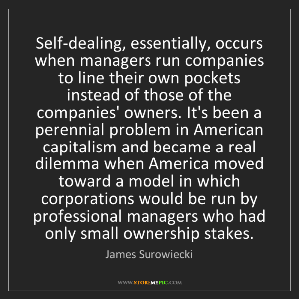 James Surowiecki: Self-dealing, essentially, occurs when managers run companies...