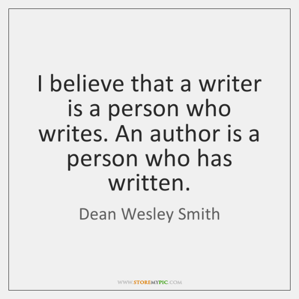 I believe that a writer is a person who writes. An author ...