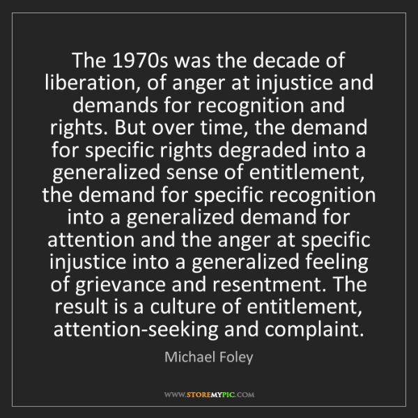 Michael Foley: The 1970s was the decade of liberation, of anger at injustice...