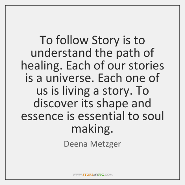 To follow Story is to understand the path of healing. Each of ...