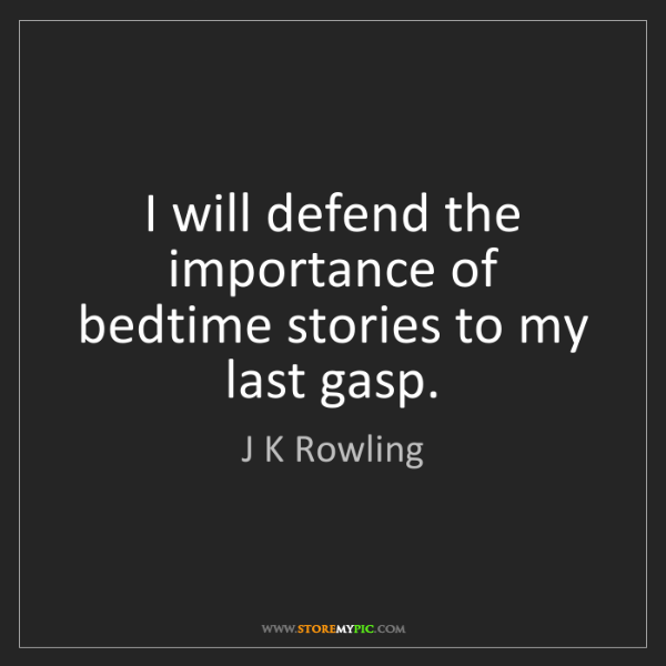 J K Rowling: I will defend the importance of bedtime stories to my...