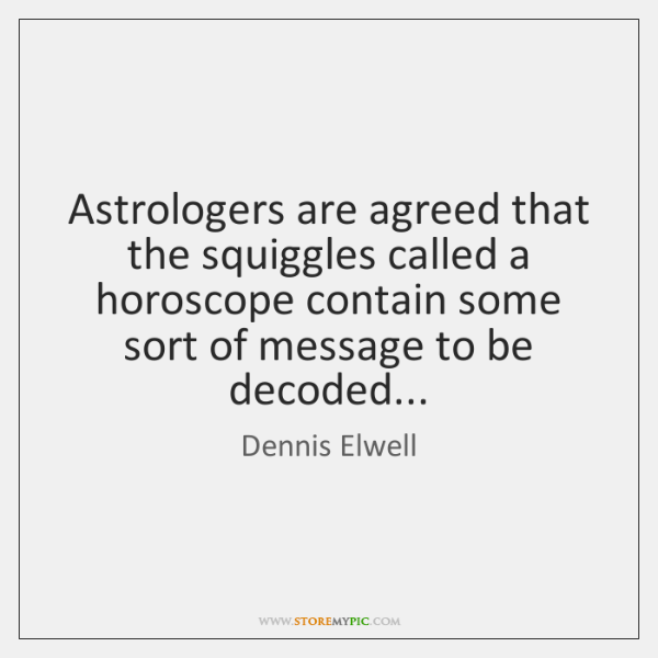 Astrologers are agreed that the squiggles called a horoscope contain some sort ...