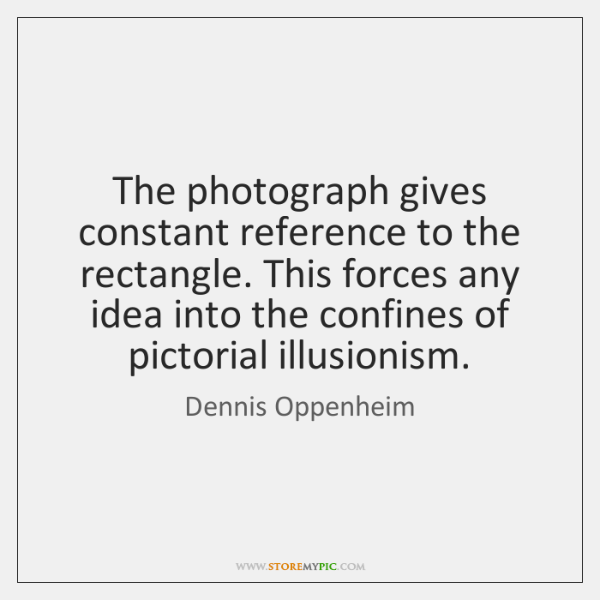 The photograph gives constant reference to the rectangle. This forces any idea ...