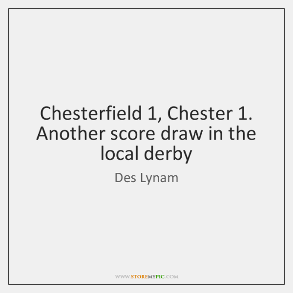 Chesterfield 1, Chester 1. Another score draw in the local derby