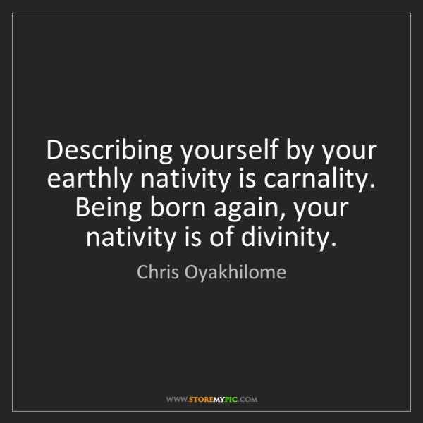 Chris Oyakhilome: Describing yourself by your earthly nativity is carnality....