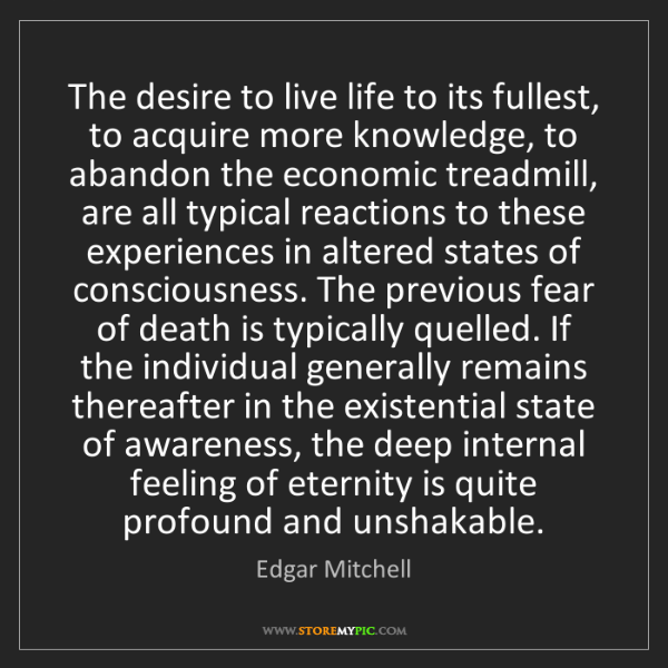 Edgar Mitchell: The desire to live life to its fullest, to acquire more...
