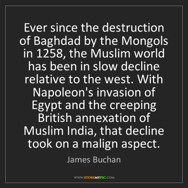 James Buchan: Ever since the destruction of Baghdad by the Mongols...