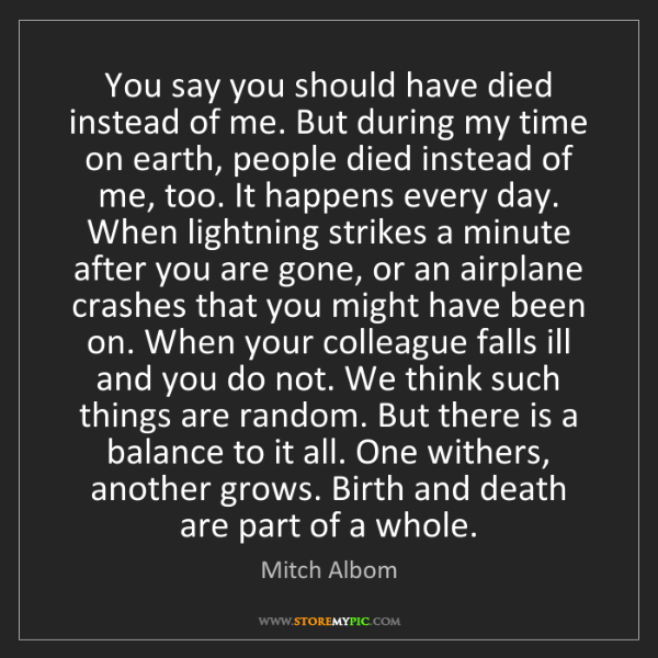 Mitch Albom: You say you should have died instead of me. But during...