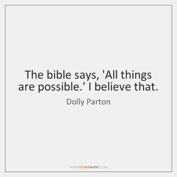 The Bible Says All Things Are Possible I Believe That Storemypic
