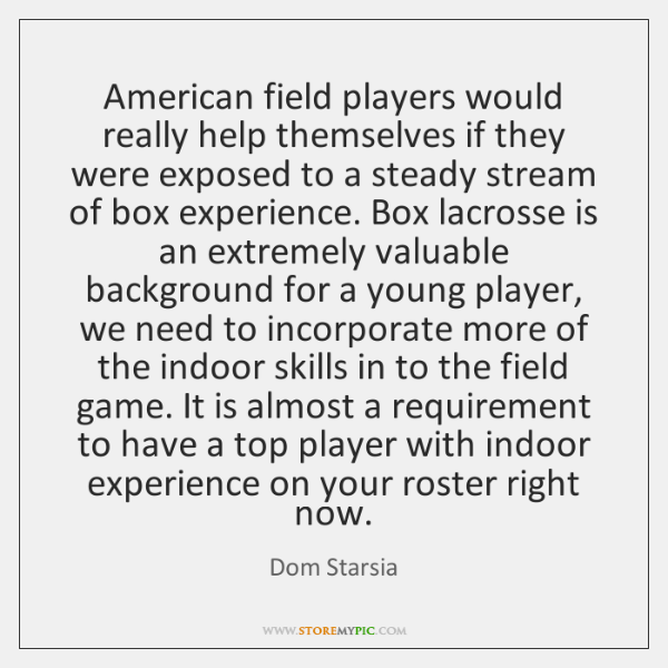 American field players would really help themselves if they were exposed to ...