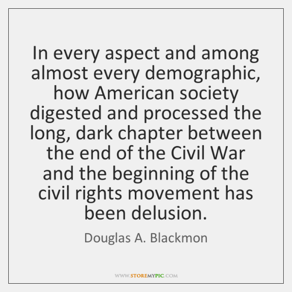 In every aspect and among almost every demographic, how American society digested ...