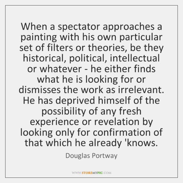 When a spectator approaches a painting with his own particular set of ...