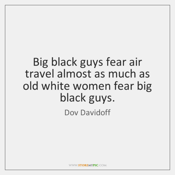 Big black guys fear air travel almost as much as old white ...