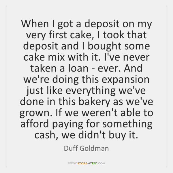 When I got a deposit on my very first cake, I took ...
