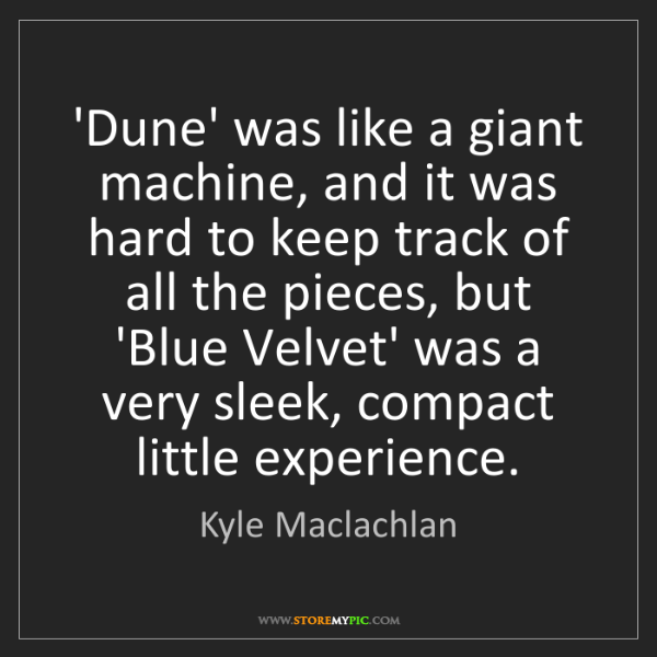 Kyle Maclachlan: 'Dune' was like a giant machine, and it was hard to keep...
