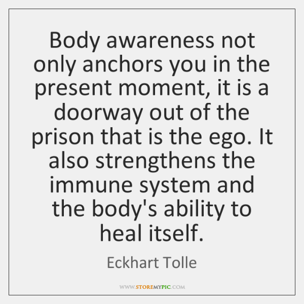 Body awareness not only anchors you in the present moment, it is ...