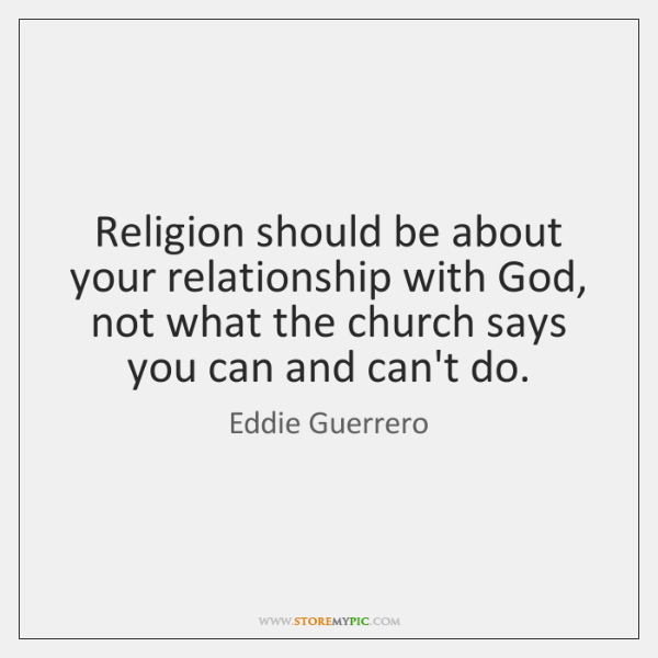 Religion Should Be About Your Relationship With God Not What The