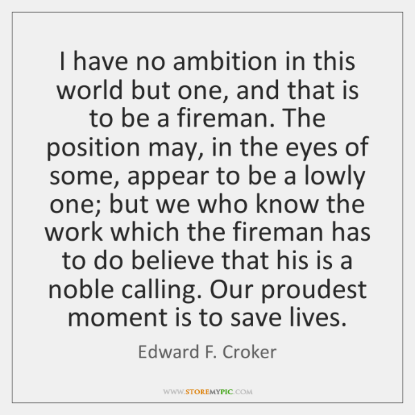 I have no ambition in this world but one, and that is ...