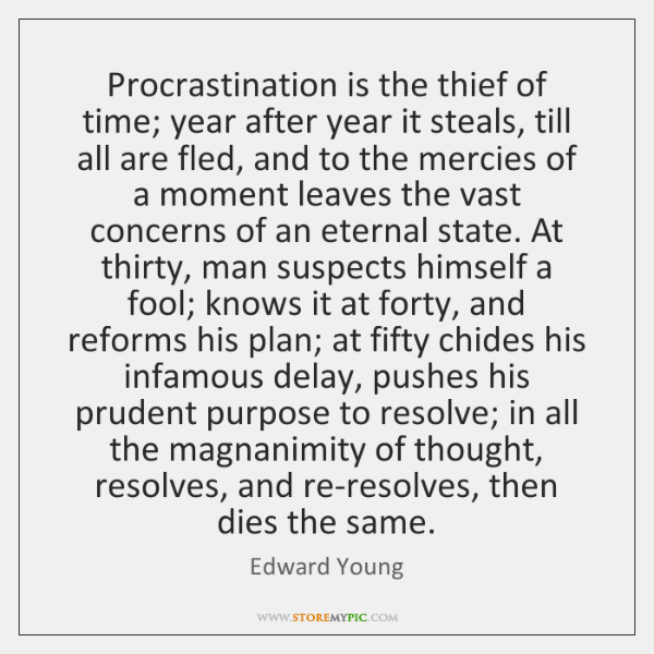 procrastination is the thief of time edward young