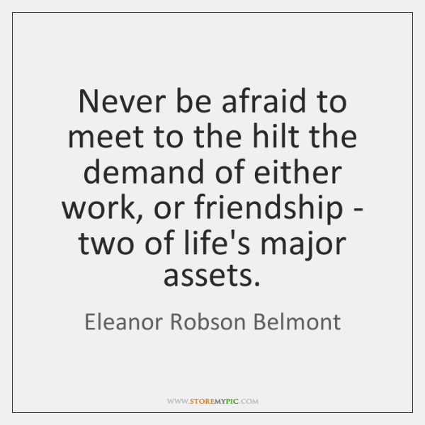 Never be afraid to meet to the hilt the demand of either ...