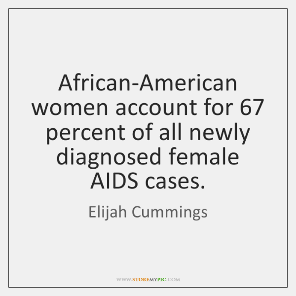 African-American women account for 67 percent of all newly diagnosed female AIDS cases.