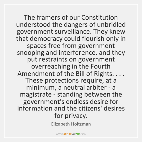 The framers of our Constitution understood the dangers of unbridled government surveillance. ...
