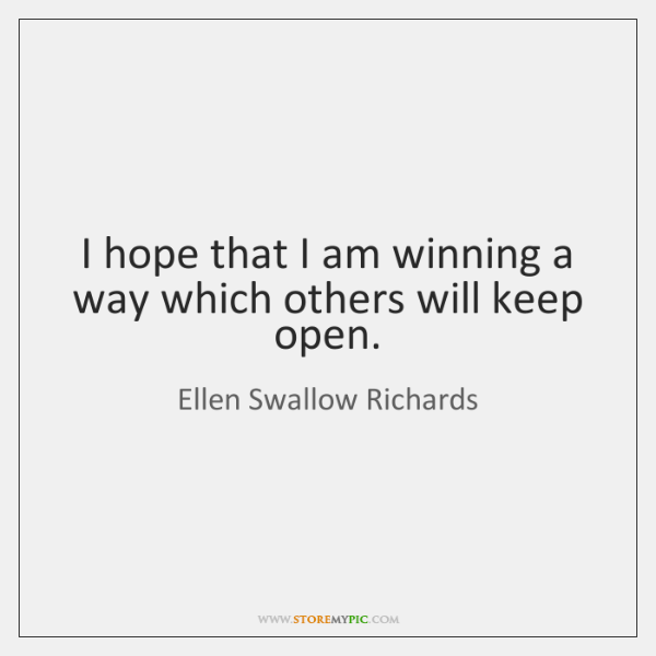 I hope that I am winning a way which others will keep ...