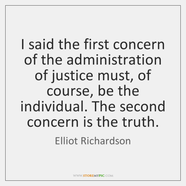 I said the first concern of the administration of justice must, of ...