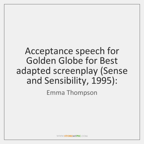 Acceptance speech for Golden Globe for Best adapted screenplay (Sense and Sensibility, 1995):