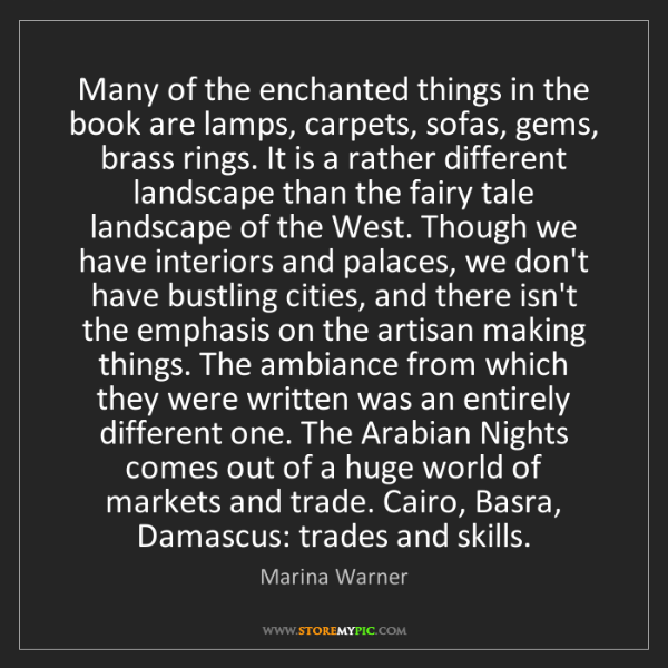 Marina Warner: Many of the enchanted things in the book are lamps, carpets,...