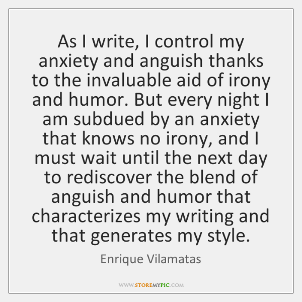 As I write, I control my anxiety and anguish thanks to the ...