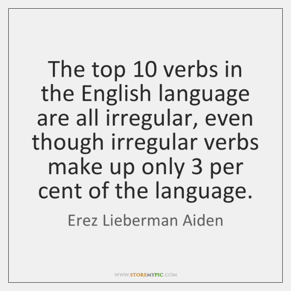 The top 10 verbs in the English language are all irregular, even though ...