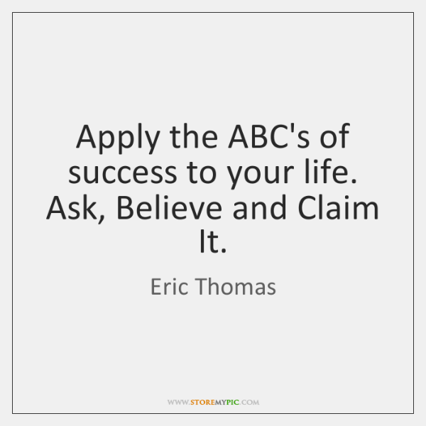 Apply the ABC's of success to your life. Ask, Believe and Claim ...